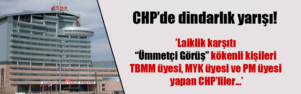 CHP'de dindarlık yarışı!