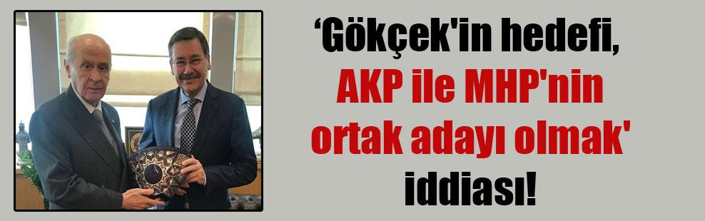 'Gökçek'in hedefi, AKP ile MHP'nin ortak adayı olmak' iddiası!