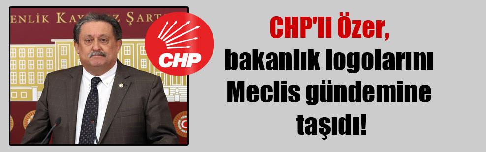 CHP'li Özer, bakanlık logolarını Meclis gündemine taşıdı!