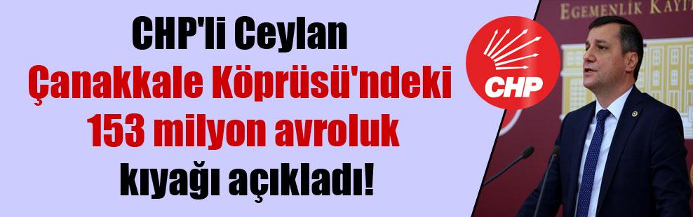 CHP'li Ceylan Çanakkale Köprüsü'ndeki 153 milyon avroluk kıyağı açıkladı!