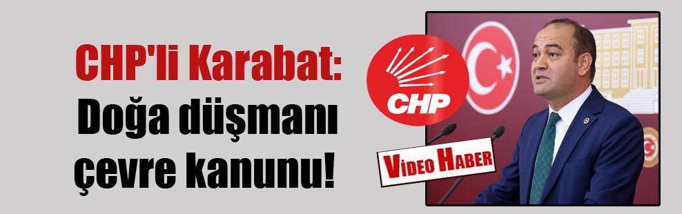 CHP'li Karabat: Doğa düşmanı çevre kanunu!