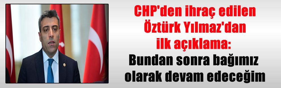 CHP'den ihraç edilen Öztürk Yılmaz'dan ilk açıklama: Bundan sonra bağımız olarak devam edeceğim