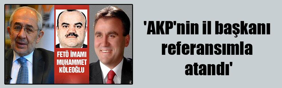 'AKP'nin il başkanı referansımla atandı'