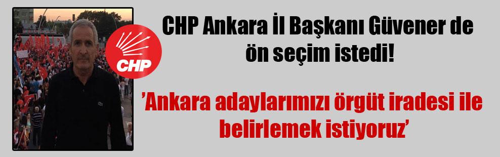 CHP Ankara İl Başkanı Güvener de ön seçim istedi!