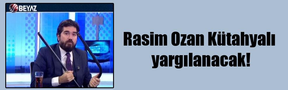 Rasim Ozan Kütahyalı yargılanacak!