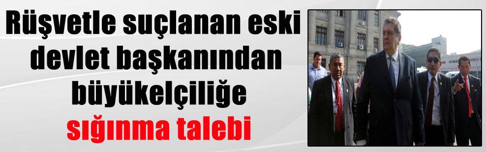 Rüşvetle suçlanan eski devlet başkanından büyükelçiliğe sığınma talebi