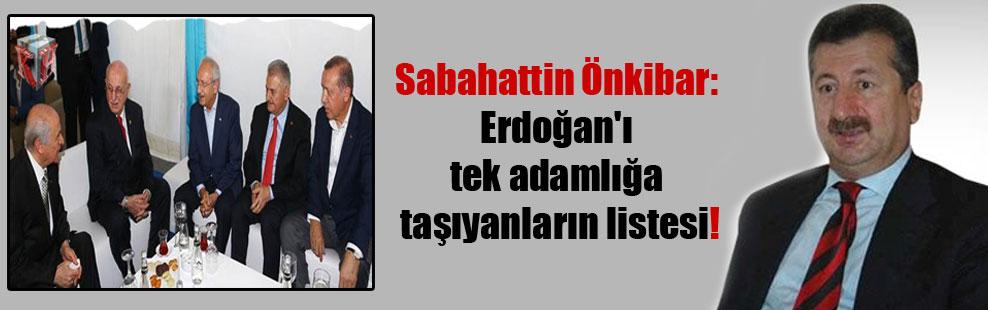 Sabahattin Önkibar: Erdoğan'ı tek adamlığa taşıyanların listesi!