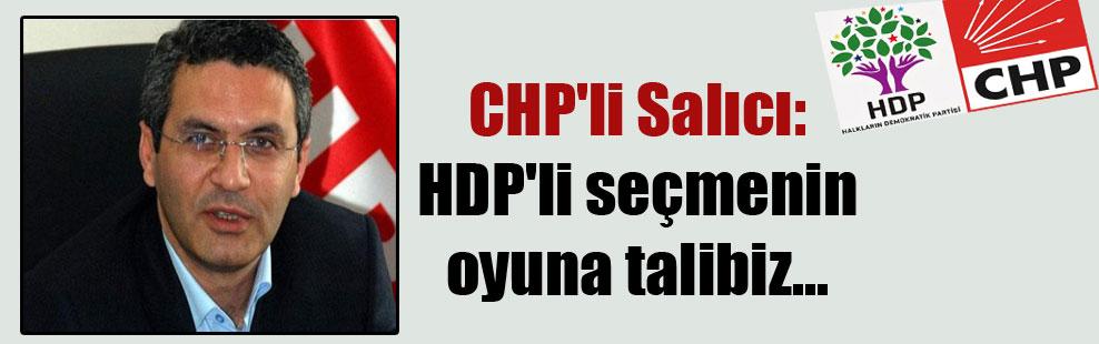 CHP'li Salıcı: HDP'li seçmenin oyuna talibiz…