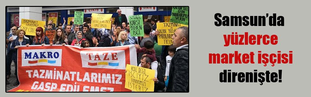 Samsun'da yüzlerce market işçisi direnişte!