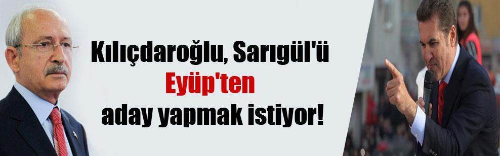 Kılıçdaroğlu, Sarıgül'ü Eyüp'ten aday yapmak istiyor!