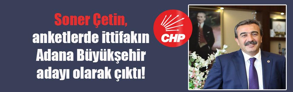 Soner Çetin, anketlerde ittifakın Adana Büyükşehir adayı olarak çıktı!