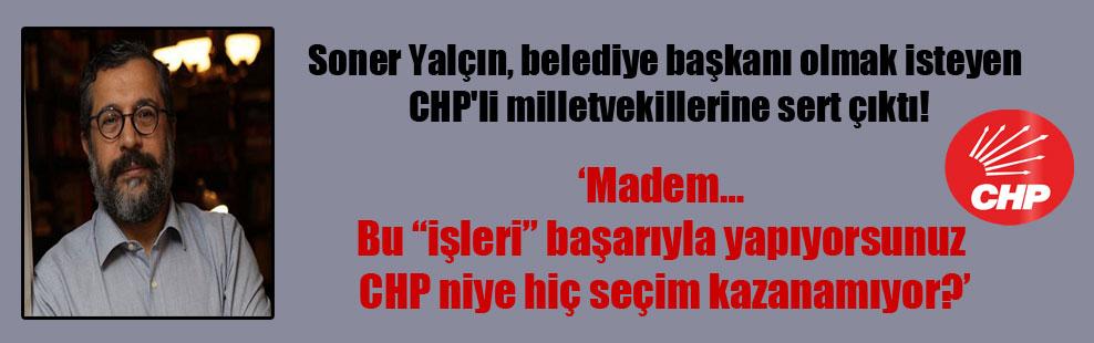 Soner Yalçın, belediye başkanı olmak isteyen CHP'li milletvekillerine sert çıktı!