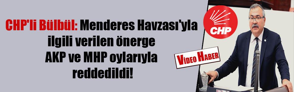 CHP'li Bülbül: Menderes Havzası'yla ilgili verilen önerge AKP ve MHP oylarıyla reddedildi!