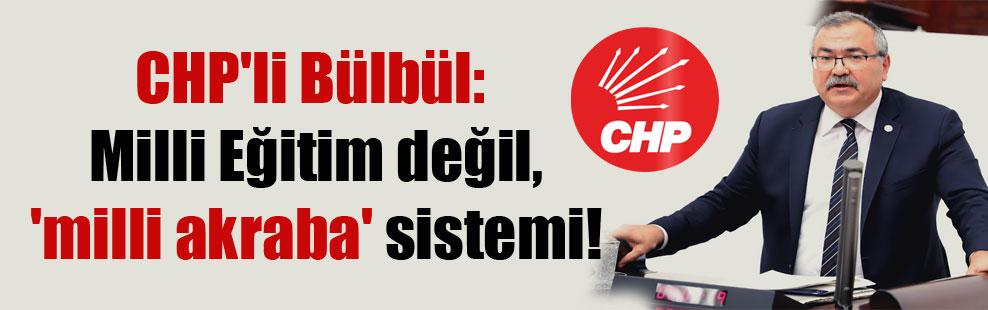 CHP'li Bülbül: Milli Eğitim değil, 'milli akraba' sistemi!