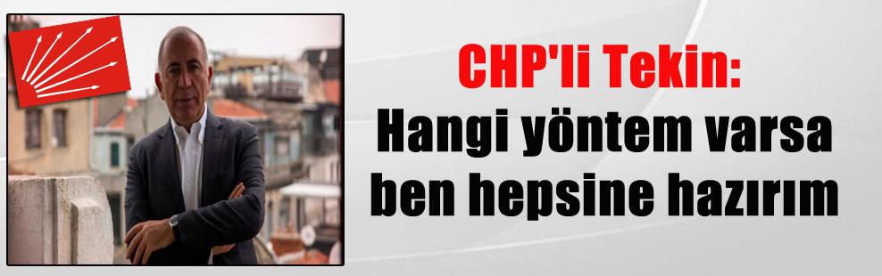 CHP'li Tekin: Hangi yöntem varsa ben hepsine hazırım
