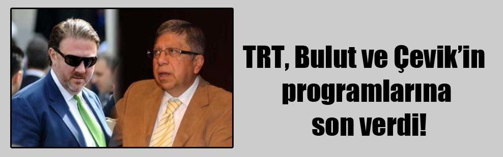 TRT, Bulut ve Çevik'in programlarına son verdi!