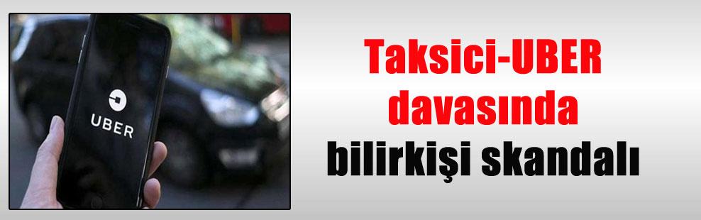 Taksici-UBER davasında bilirkişi skandalı