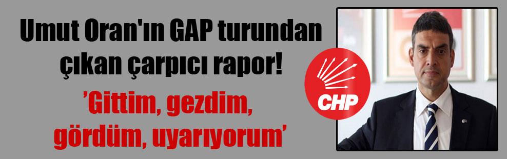 Umut Oran'ın GAP turundan çıkan çarpıcı rapor!