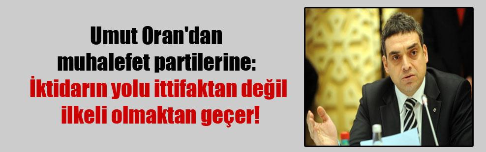 Umut Oran'dan muhalefet partilerine: İktidarın yolu ittifaktan değil ilkeli olmaktan geçer!