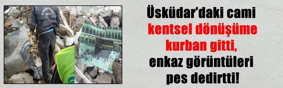 Üsküdar'daki cami kentsel dönüşüme kurban gitti, enkaz görüntüleri pes dedirtti!