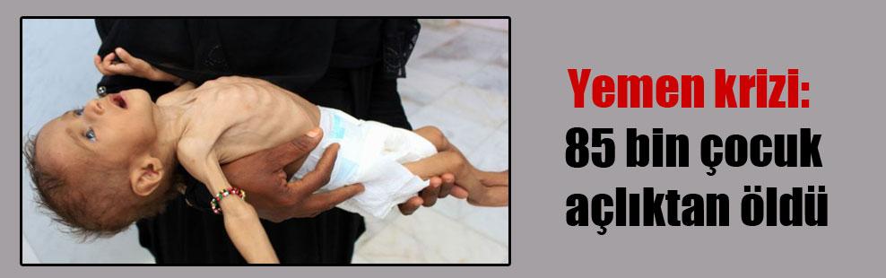 Yemen krizi: 85 bin çocuk açlıktan öldü