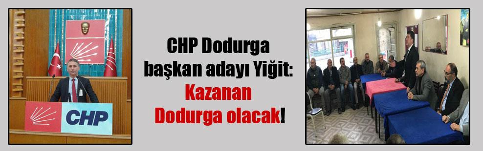 CHP Dodurga başkan adayı Yiğit: Kazanan Dodurga olacak!