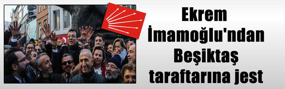 Ekrem İmamoğlu'ndan Beşiktaş taraftarına jest