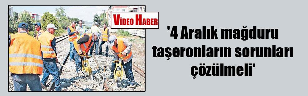 '4 Aralık mağduru taşeronların sorunları çözülmeli'