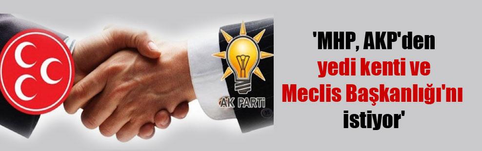 'MHP, AKP'den yedi kenti ve Meclis Başkanlığı'nı istiyor'