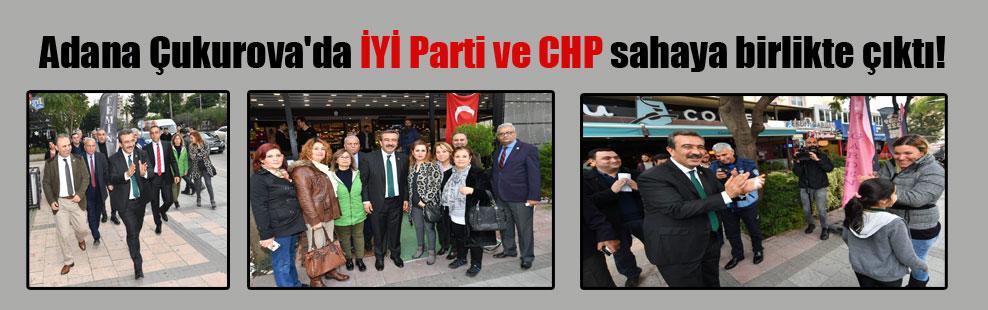 Adana Çukurova'da İYİ Parti ve CHP sahaya birlikte çıktı!