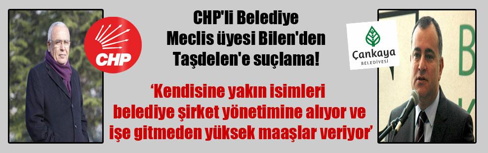 CHP'li Belediye Meclis üyesi Bilen'den Taşdelen'e suçlama!