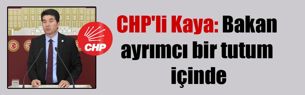 CHP'li Kaya: Bakan ayrımcı bir tutum içinde