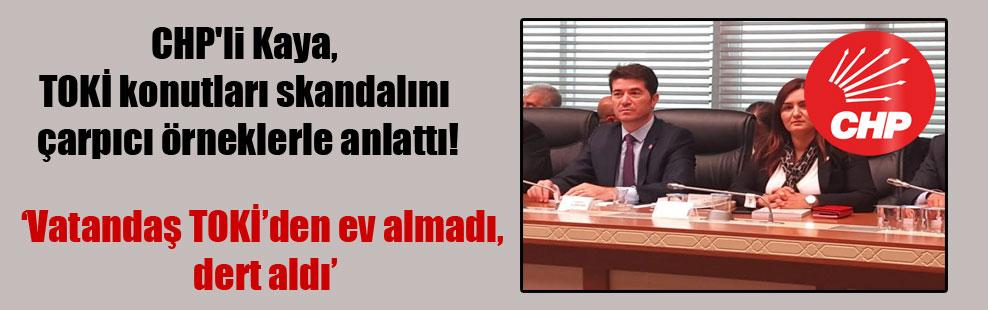 CHP'li Kaya, TOKİ konutları skandalını çarpıcı örneklerle anlattı!