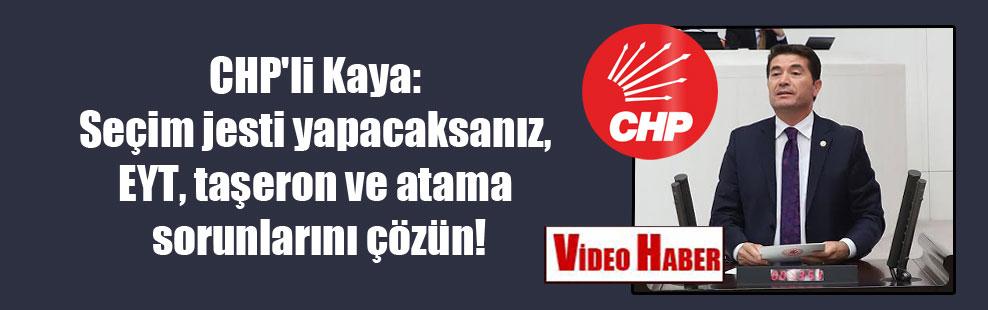 CHP'li Kaya: Seçim jesti yapacaksanız, EYT, taşeron ve atama sorunlarını çözün!