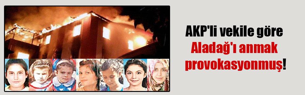 AKP'li vekile göre Aladağ'ı anmak provokasyonmuş!