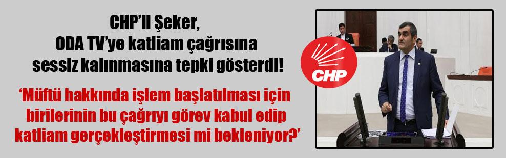 CHP'li Şeker, ODA TV'ye katliam çağrısına sessiz kalınmasına tepki gösterdi!