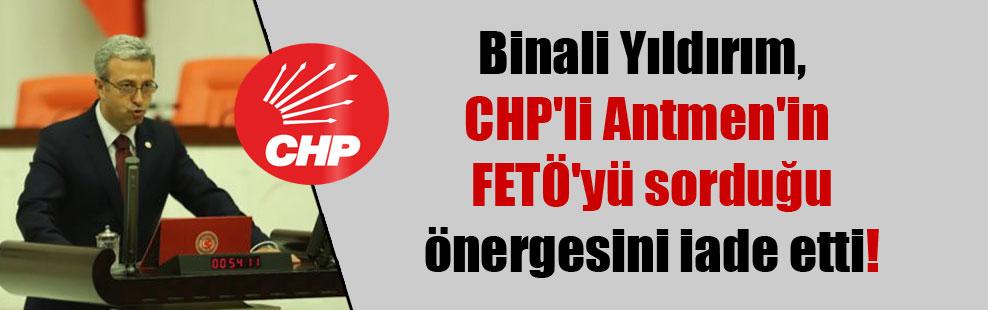 Binali Yıldırım, CHP'li Antmen'in FETÖ'yü sorduğu önergesini iade etti!