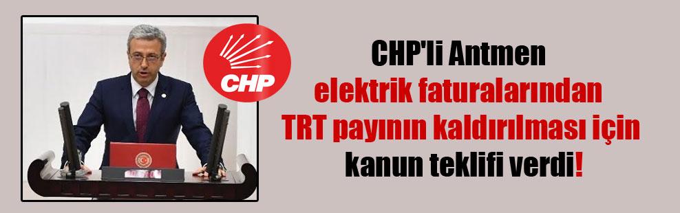 CHP'li Antmen elektrik faturalarından TRT payının kaldırılması için kanun teklifi verdi!