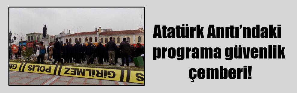 Atatürk Anıtı'ndaki programa güvenlik çemberi!