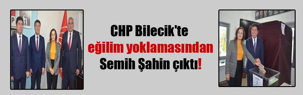 CHP Bilecik'te eğilim yoklamasından Semih Şahin çıktı!