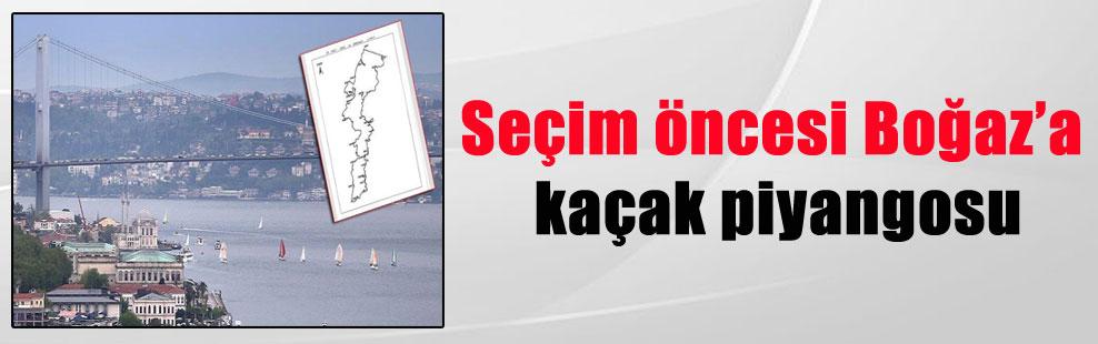 Seçim öncesi Boğaz'a kaçak piyangosu