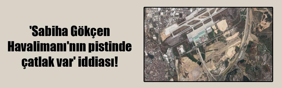 'Sabiha Gökçen Havalimanı'nın pistinde çatlak var' iddiası!