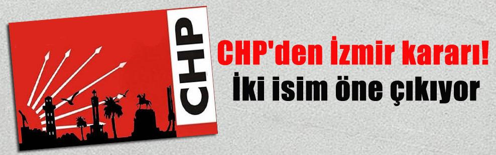 CHP'den İzmir kararı! İki isim öne çıkıyor
