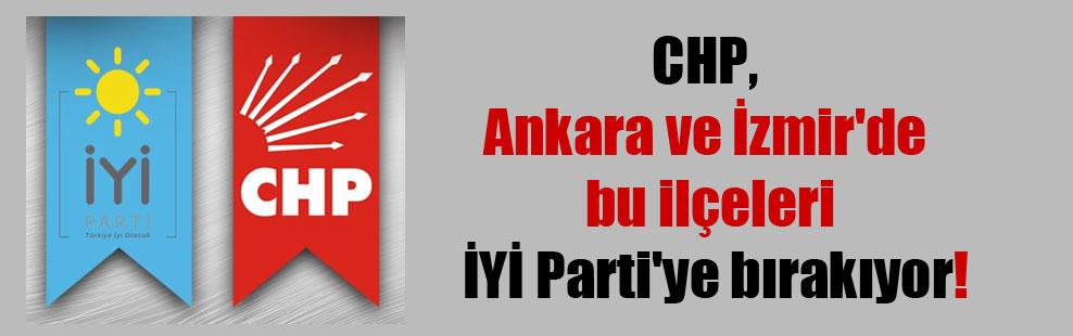 CHP, Ankara ve İzmir'de bu ilçeleri İYİ Parti'ye bırakıyor!