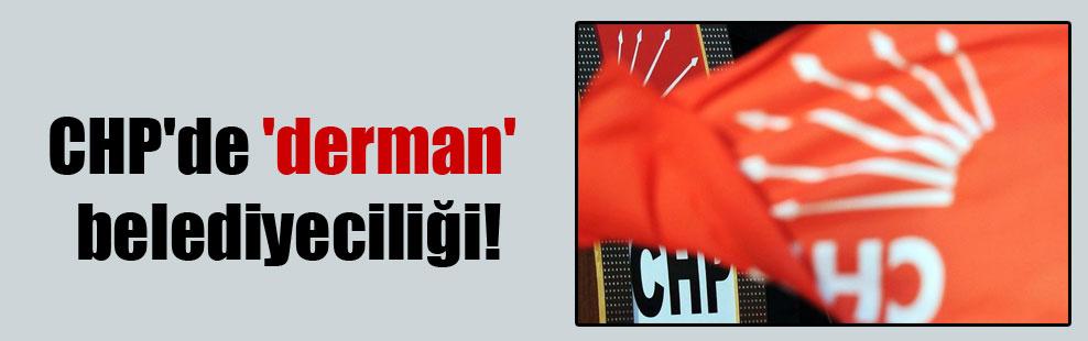 CHP'de 'derman' belediyeciliği!