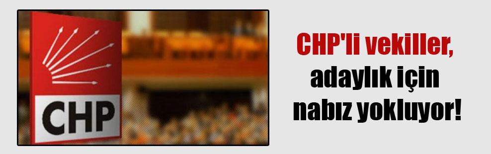 CHP'li vekiller, adaylık için nabız yokluyor!