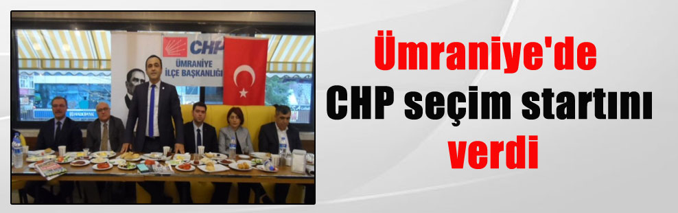 Ümraniye'de CHP seçim startını verdi