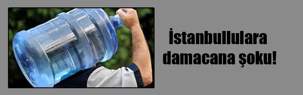 İstanbullulara damacana şoku!