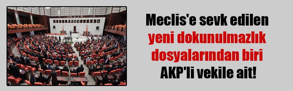 Meclis'e sevk edilen yeni dokunulmazlık dosyalarından biri AKP'li vekile ait!
