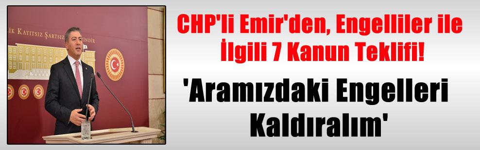 CHP'li Emir'den, Engelliler ile İlgili 7 Kanun Teklifi! 'Aramızdaki Engelleri Kaldıralım'